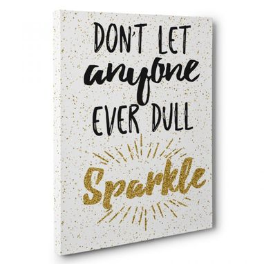 Custom Made Never Let Anyone Dull Your Sparkle Canvas Wall Art