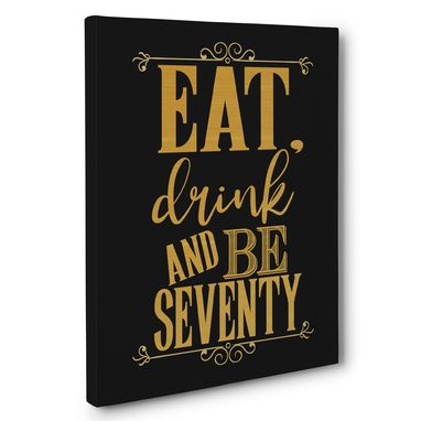 Custom Made Eat Drink And Be Seventy Birthday Canvas Wall Art