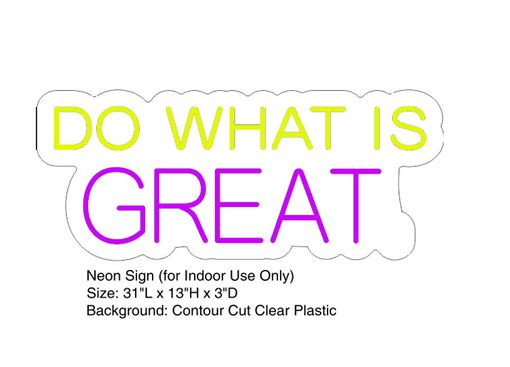 Custom Made Do What Is Great Neon Sign