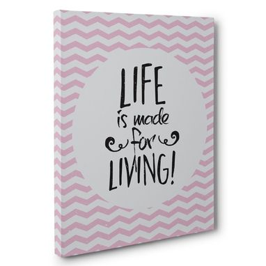 Custom Made Life Is Made For Living Canvas Wall Art