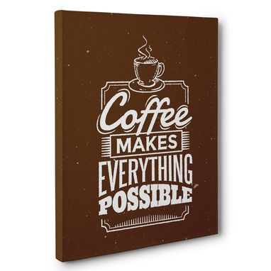 Custom Made Coffee Makes Everything Possible Canvas Wall Art
