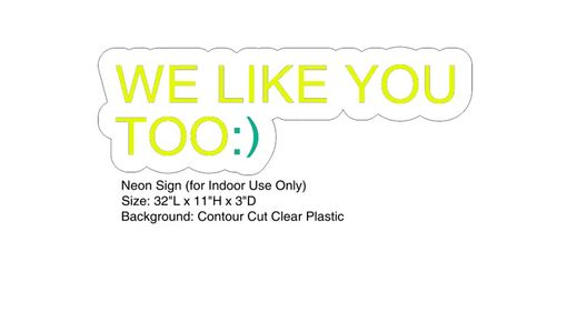 Custom Made We Like You Too Neon Sign