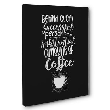 Custom Made Behind Successful Person Is Coffee Kitchen Canvas Wall Art