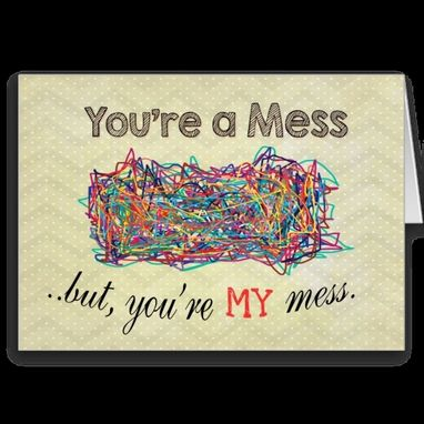 Custom Made You're A Mess Card Or Poster
