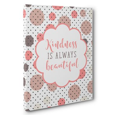 Custom Made Kindness Is Always Beautiful Canvas Wall Art