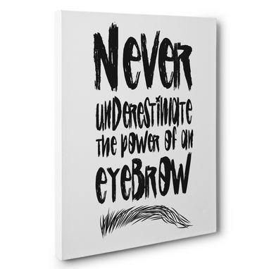 Custom Made Never Underestimate The Power Of An Eyebrow White Canvas Wall Art
