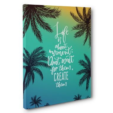 Custom Made Life Is About Moment Motivational Canvas Wall Art