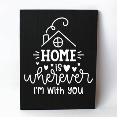 Custom Made Home Is Wherever I'M With You Solid Wood Sign Home Decor