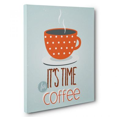Custom Made Time For Coffee Canvas Wall Art