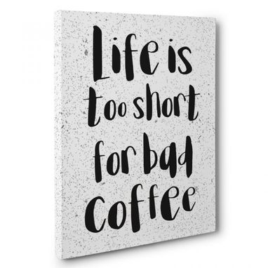 Custom Made Life Is Too Short For Bad Coffee Canvas Wall Art