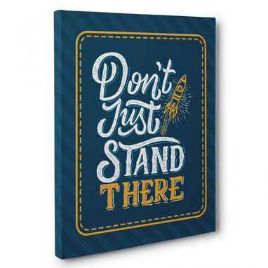 Custom Made Dont Just Stand There Canvas Wall Art