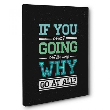 Custom Made If You Aren'T Going All The Way Canvas Wall Art