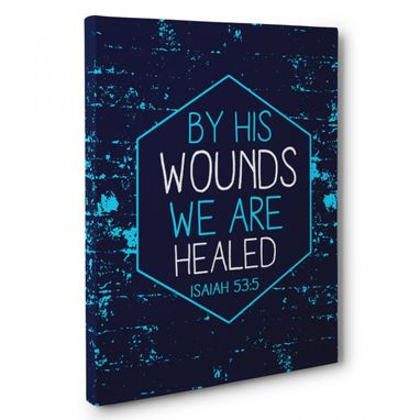 Custom Made By His Wounds We Are Healed Canvas Wall Art