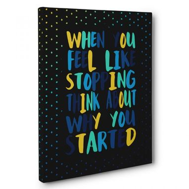 Custom Made When You Feel Like Stopping Canvas Wall Art