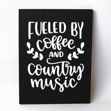 Custom Made Fueled By Coffee And Country Music Solid Wood Sign Home Decor
