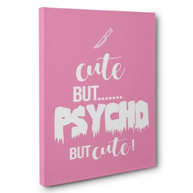 Custom Made Cute But Psycho Canvas Wall Art