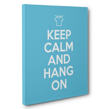 Custom Made Keep Calm And Hang On Laundry Canvas Wall Art