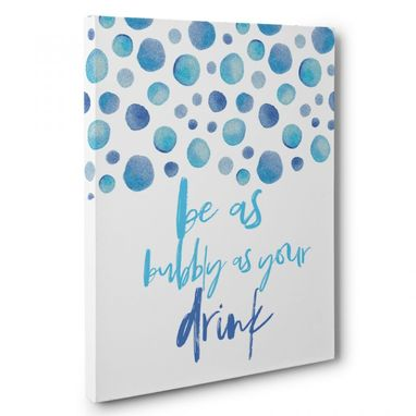 Custom Made Be As Bubbly As Your Drink Canvas Wall Art