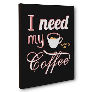 Custom Made I Need My Coffee Canvas Wall Art