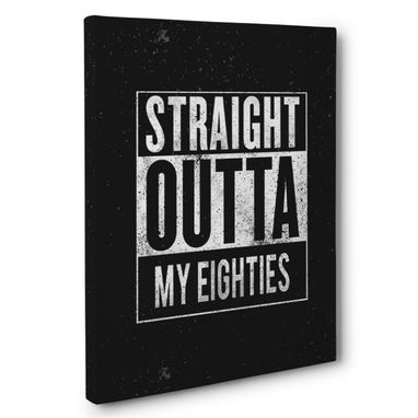 Custom Made Straight Outta My Eighties Canvas Wall Art
