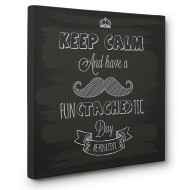 Custom Made Keep Calm And Have A Fun-Tache-Tic Day Canvas Wall Art