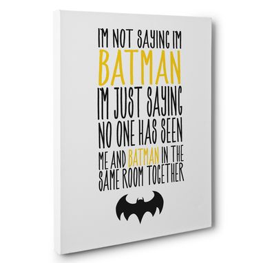 Custom Made I Am Not Saying I Am Batman Canvas Wall Art