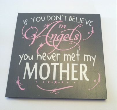 Custom Made If You Don't Believe In Angels.. You Never Met My Mother, Hand Painted Wood Sign, Great Gift