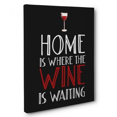 Custom Made Home Is Where The Wine Is Waiting Canvas Wall Art
