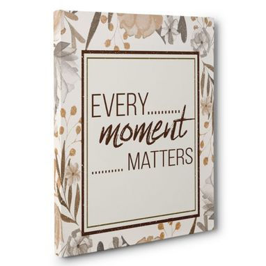 Custom Made Every Moment Matters Canvas Wall Art