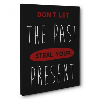 Custom Made Don'T Let The Past Steal Present Canvas Wall Art