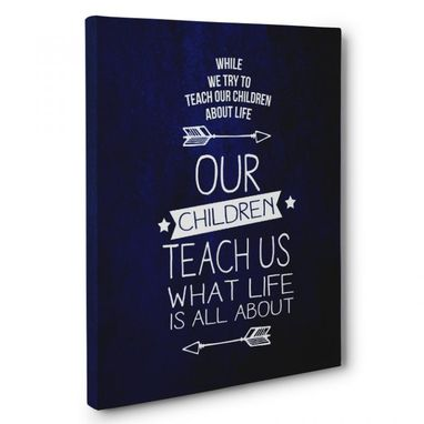 Custom Made We Teach Our Children About Life Canvas Wall Art