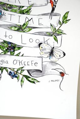Custom Made Georgia O'Keefe Illustrated Quote : Take Time To Look