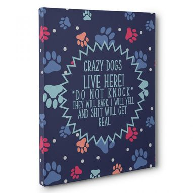 Custom Made Crazy Dog Live Here Humor Canvas Wall Art