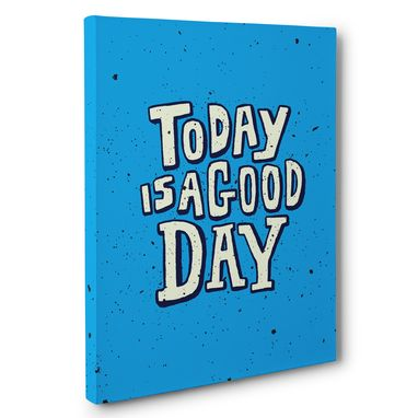 Custom Made Today Is A Good Day Motivational Canvas Wall Art