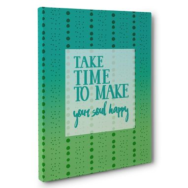 Custom Made Take Time To Make Your Soul Happy Canvas Wall Art