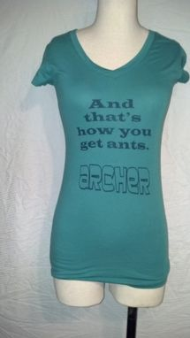 Custom Made Sale Archer, And That's How You Get Ants T-Shirt, Woman's Teal Or Any Color Shirt
