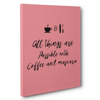 Custom Made All Things Are Possible With Coffee Canvas Wall Art