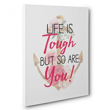 Custom Made Life Is Tough But So Are You Canvas Wall Art