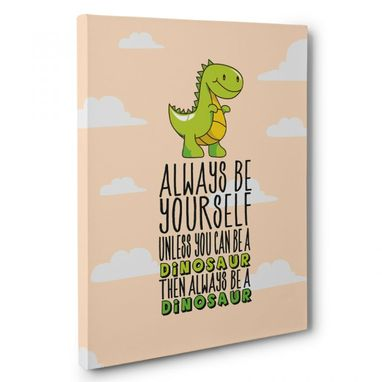 Custom Made Alway Be Yourself Unless You Can Be A Dinosaur Nursery Canvas Wall Art