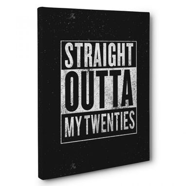 Custom Made Straight Outta My Twenties Canvas Wall Art