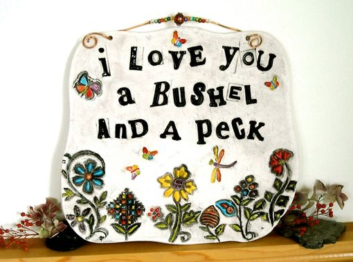 Custom Made Wall Hanging Plaque - I Love You A Bushel And A Peck