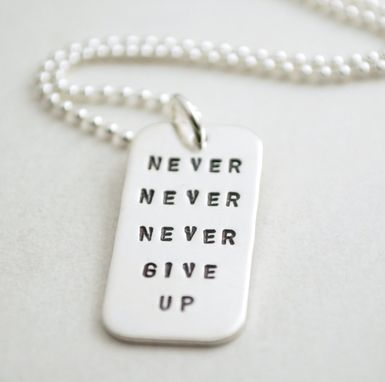 Custom Made Never Give Up Encouragement Sobriety Hand Stamped Sterling Silver Necklace
