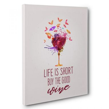 Custom Made Life Is Short Buy The Good Wine Kitchen Canvas Wall Art