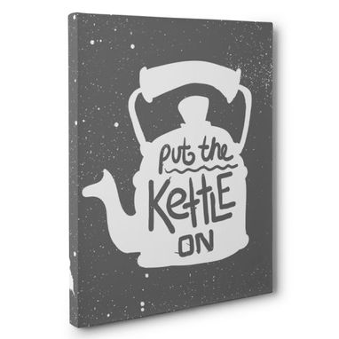 Custom Made Put The Kettle On Canvas Wall Art
