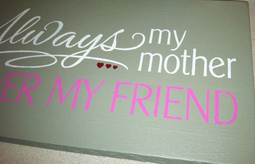 Custom Made Always My Mother, Forver My Friend, A Constant That I Love You, Mother's Day Hand Painted Sign