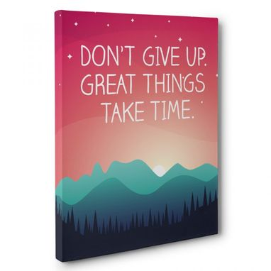 Custom Made Don'T Give Up Great Things Take Time Canvas Wall Art