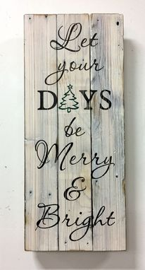 Custom Made Rustic Wood Christmas Sign / Let Your Days Be Merry & Bright