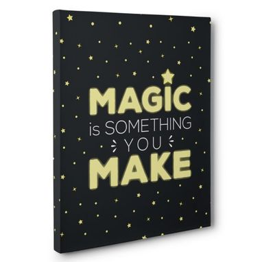 Custom Made Magic Is Something You Make Canvas Wall Art