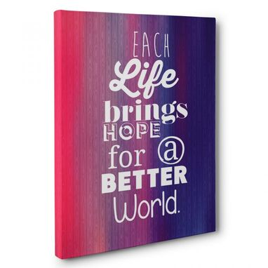Custom Made Each Life Brings Hope For A Better World Canvas Wall Art