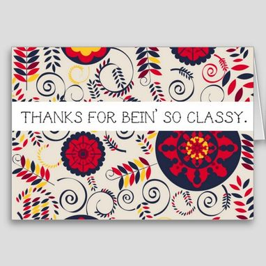 Custom Made Thank You For Bein' So Classy Card Or Poster